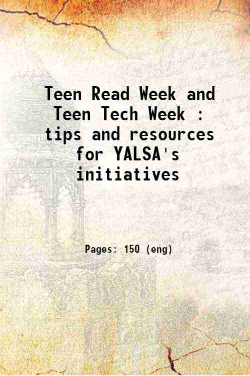 Teen Read Week and Teen Tech Week : tips and resources for YALSA's initiatives