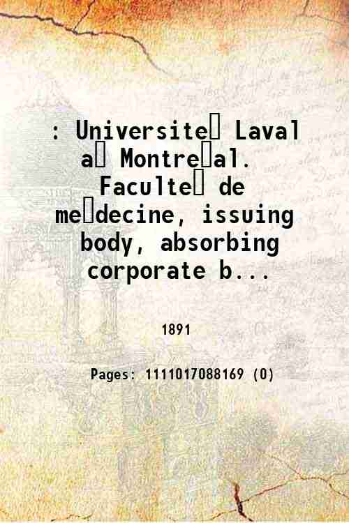 : Université Laval à Montréal. Faculté de médecine, issuing body, absorbing corporate b...